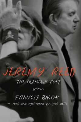 Glamour Poet Versus Francis Bacon, Rent and Eyelinered Pussy (BOK)