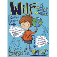 Wilf the Mighty Worrier Saves the World (BOK)