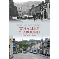 Whalley and Around Through Time (BOK)