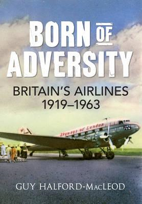 Born of Adversity: Britains Airlines 1919-1963 (BOK)