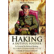 Lt Gen Sir Richard Haking, XI Corps Commander 1915-18: A Study in Corps Command (BOK)