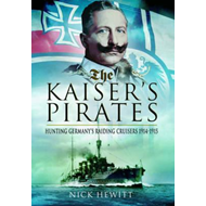 The Kaiser's Pirates: Hunting Germany's Raiding Cruisers 1914-1915 (BOK)