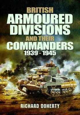 British Armoured Divisions and Their Commanders, 1939-1945 (BOK)