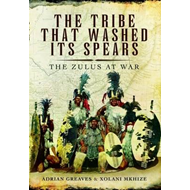 The Tribe That Washed its Spears: The Zulus at War (BOK)
