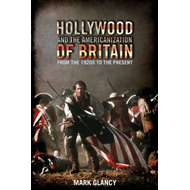 Hollywood and the Americanization of Britain: From the 1920s to the Present (BOK)