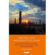 Reform and Modernity in Islam: The Philosophical, Cultural and Political Discourses Among Muslim Ref (BOK)