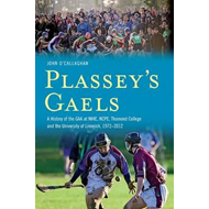 Plassey's Gaels: A History of the GAA at NIHE, NCPE, Thomond College and the University of Limerick, (BOK)