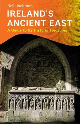 Ireland's Ancient East: A Guide to its Historic Treasures (BOK)