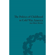 The Politics of Childhood in Cold War America (BOK)