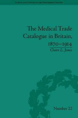 The Medical Trade Catalogue in Britain, 1870-1914 (BOK)