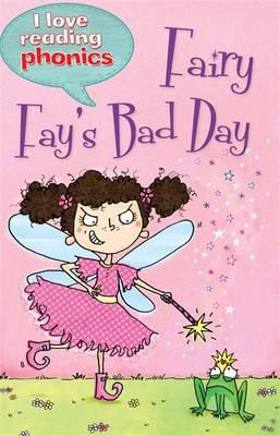 I Love Reading Phonics Level 4: Fairy Fay's Bad Day (BOK)