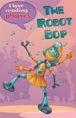 I Love Reading Phonics Level 6: The Robot Bop (BOK)