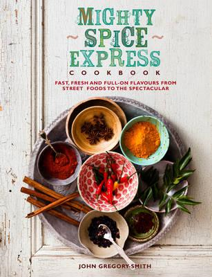 Mighty Spice Express Cookbook: Fast, Fresh and Full-on Flavours from Street Foods to the Spectacular (BOK)