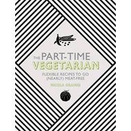Part-Time Vegetarian: Flexible Recipes to Go (Nearly) Meat-F (BOK)