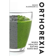 Orthorexia: When Healthy Eating Goes Bad (BOK)