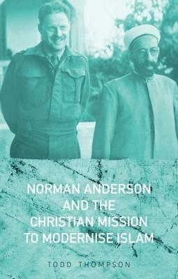 Norman Anderson and the Christian Mission to Modernise Islam (BOK)