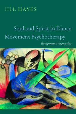 Soul and Spirit in Dance Movement Psychotherapy: Transpersonal Approaches (BOK)