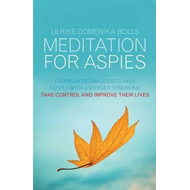 Meditation for Aspies: Everyday Techniques to Help People with Asperger Syndrome Take Control and Im (BOK)