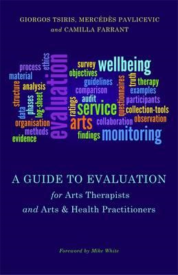 Guide to Evaluation for Arts Therapists and Arts & Health Pr (BOK)
