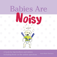 Babies are Noisy: A Book for Big Brothers and Sisters Including Those on the Autism Spectrum (BOK)