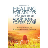Healing for Adults Who Grew Up in Adoption or Foster Care (BOK)