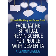 Facilitating Spiritual Reminiscence for People with Dementia (BOK)