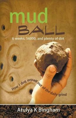 Mud Ball - How I Dug Myself Out of the Daily Grind (BOK)
