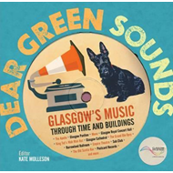 Dear Green Sounds - Glasgow's Music Through Time and Buildin (BOK)