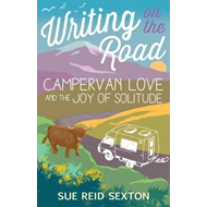 Writing on the Road: Campervan Love and the Joy of Solitude (BOK)