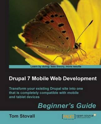 Drupal 7 Mobile Web Development Beginner's Guide (BOK)