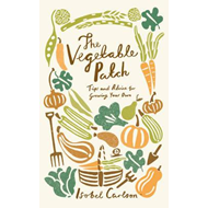 The Vegetable Patch: Tips and Advice on Growing Your Own (BOK)