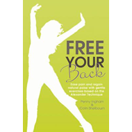 Free Your Back!: Ease Pain and Regain Natural Poise with Gentle Exercise Based on the Alexander Tech (BOK)