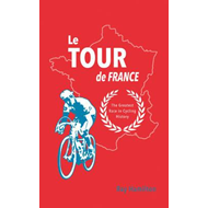 Le Tour De France: The Greatest Race in Cycling History (BOK)