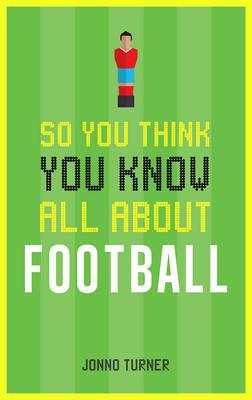 So You Think You Know All About Football (BOK)