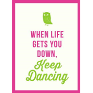 When Life Gets You Down, Keep Dancing (BOK)