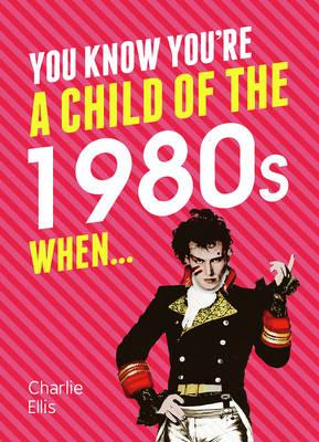You Know You're a Child of the 1980s When... (BOK)