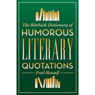The Biteback Dictionary of Humorous Literary Quotations (BOK)