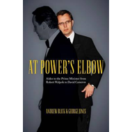 At Power's Elbow: Aides to the Prime Minister from Robert Walpole to David Cameron (BOK)