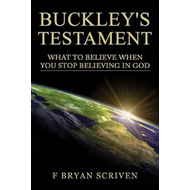 Buckley's Testament: What to Believe When You Stop Believing in God (BOK)