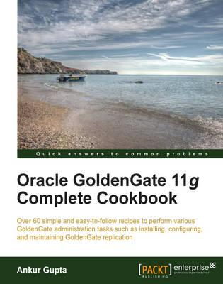 Oracle Goldengate 11g Complete Cookbook (BOK)