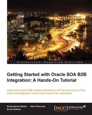 Getting Started with Oracle SOA B2B Integration: a Hands-on (BOK)
