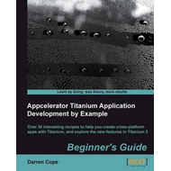 Appcelerator Titanium Application Development by Example Beg (BOK)