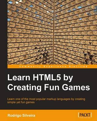 Learning HTML5 by Creating Fun Games (BOK)