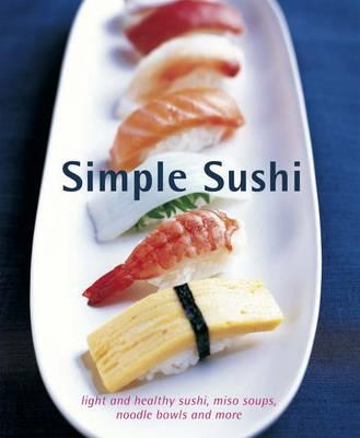 Simple Sushi: Light and Healthy Sushi, Miso Soups, Noodle Bowls and More (BOK)