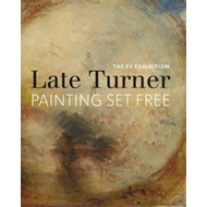 The EY Exhibition: Late Turner: Painting Set Free (BOK)