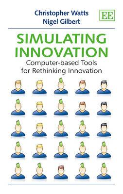 Simulating Innovation: Computer-based Tools for Rethinking Innovation (BOK)