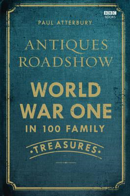 Antiques Roadshow: World War I in 100 Family Treasures (BOK)