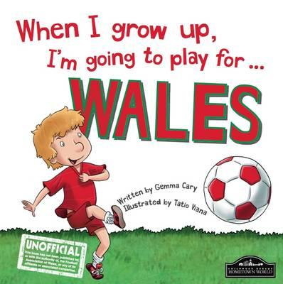When I Grow Up I'm Going to Play for Wales (BOK)