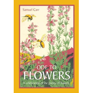Ode to Flowers: A Celebratory Collection of the Poetry of Flowers (BOK)