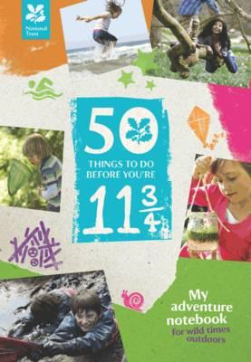50 Things to Do Before You're 11 3/4 (2014): My Adventure Notebook - for Wild Times Outdoors (BOK)